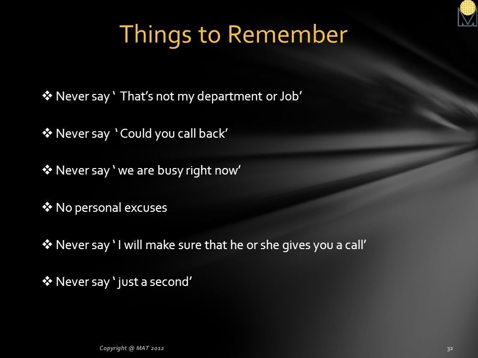 Things to Remember Never say ' That's not my department or Job'