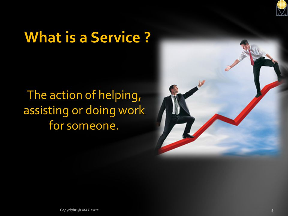 The action of helping, assisting or doing work for someone.
