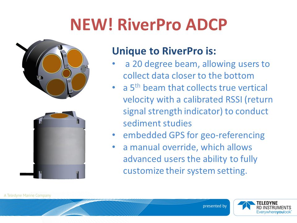 NEW! RiverPro ADCP Unique to RiverPro is:
