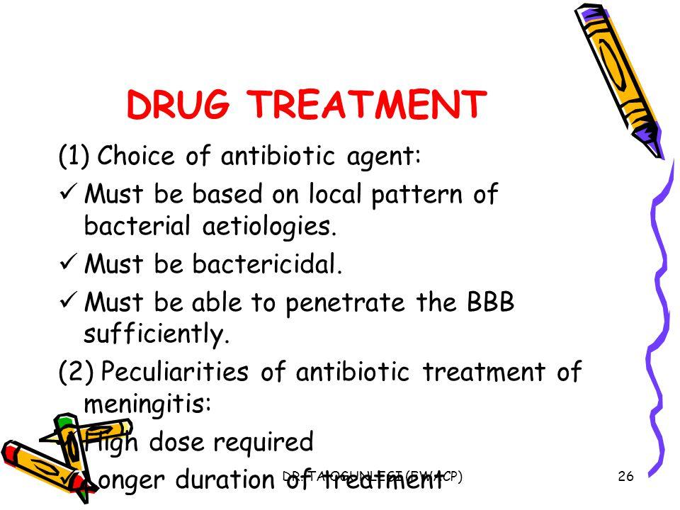 DRUG TREATMENT (1) Choice of antibiotic agent:
