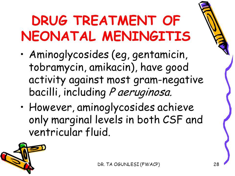 DRUG TREATMENT OF NEONATAL MENINGITIS