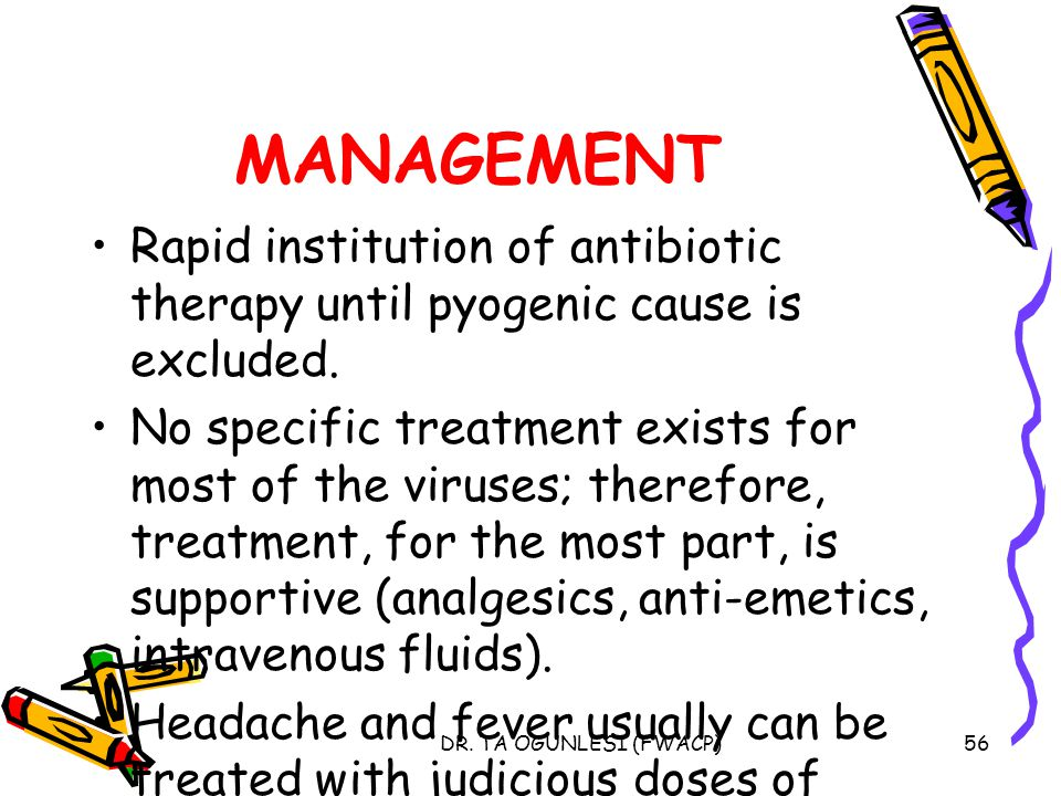 MANAGEMENT Rapid institution of antibiotic therapy until pyogenic cause is excluded.