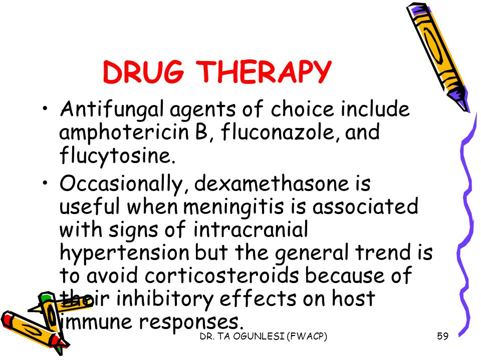 DRUG THERAPY Antifungal agents of choice include amphotericin B, fluconazole, and flucytosine.