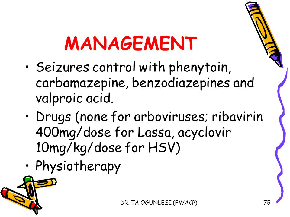 MANAGEMENT Seizures control with phenytoin, carbamazepine, benzodiazepines and valproic acid.