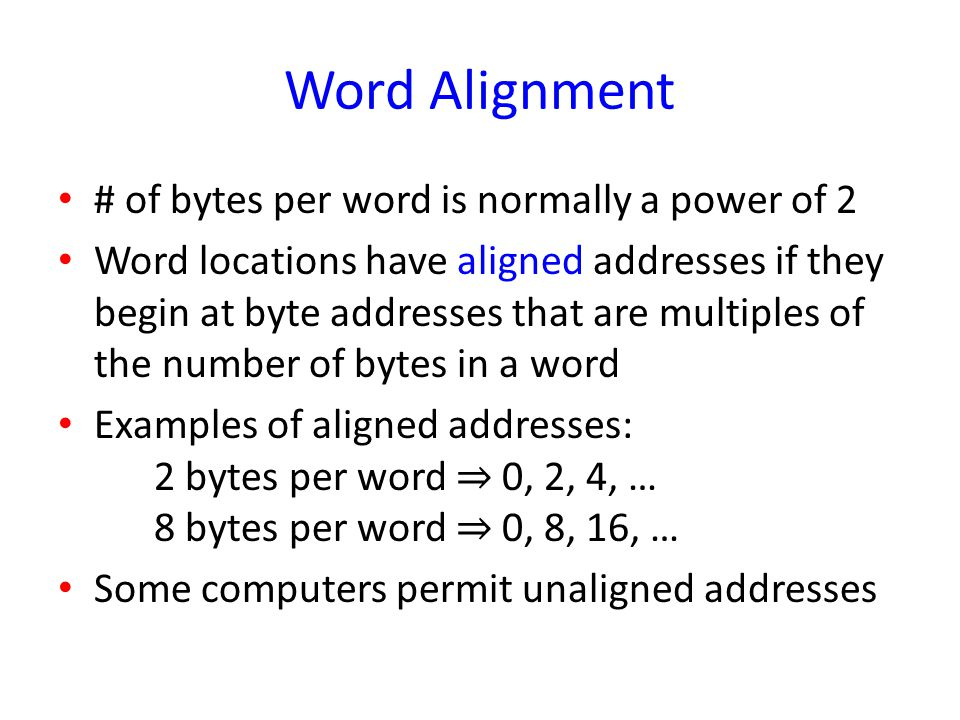 Word Alignment # of bytes per word is normally a power of 2