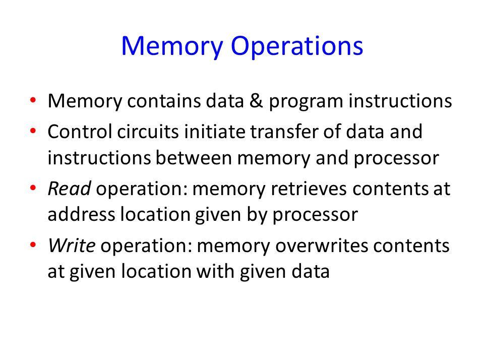 Memory Operations Memory contains data & program instructions