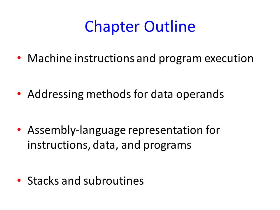 Chapter Outline Machine instructions and program execution