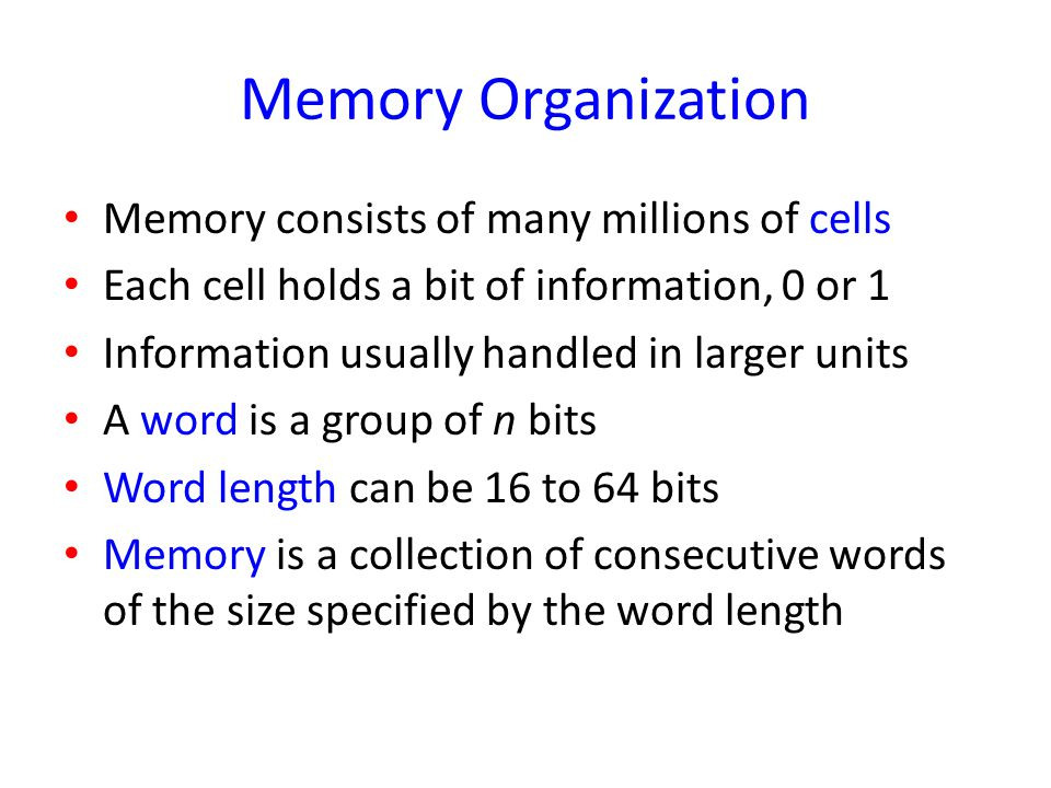 Memory Organization Memory consists of many millions of cells
