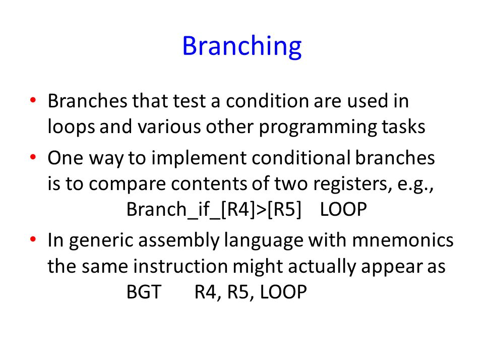 Branching Branches that test a condition are used in loops and various other programming tasks.