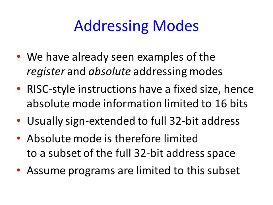 Addressing Modes We have already seen examples of the register and absolute addressing modes.