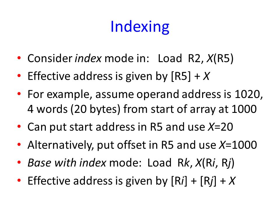 Indexing Consider index mode in: Load R2, X(R5)