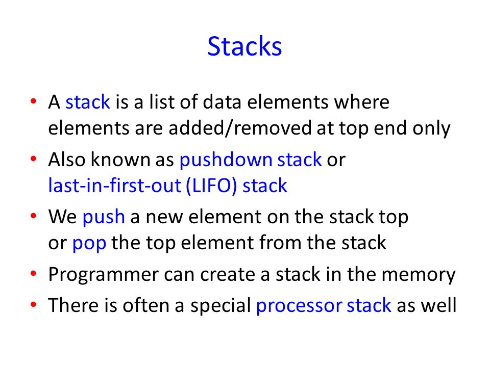 Stacks A stack is a list of data elements where elements are added/removed at top end only.
