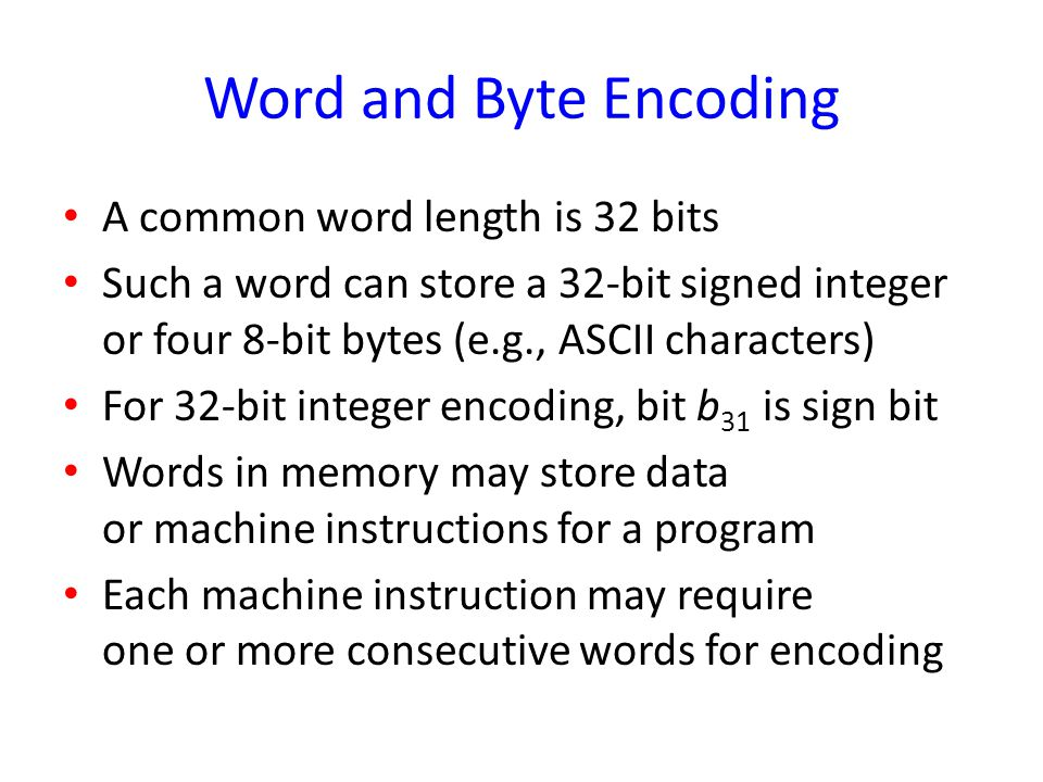 Word and Byte Encoding A common word length is 32 bits