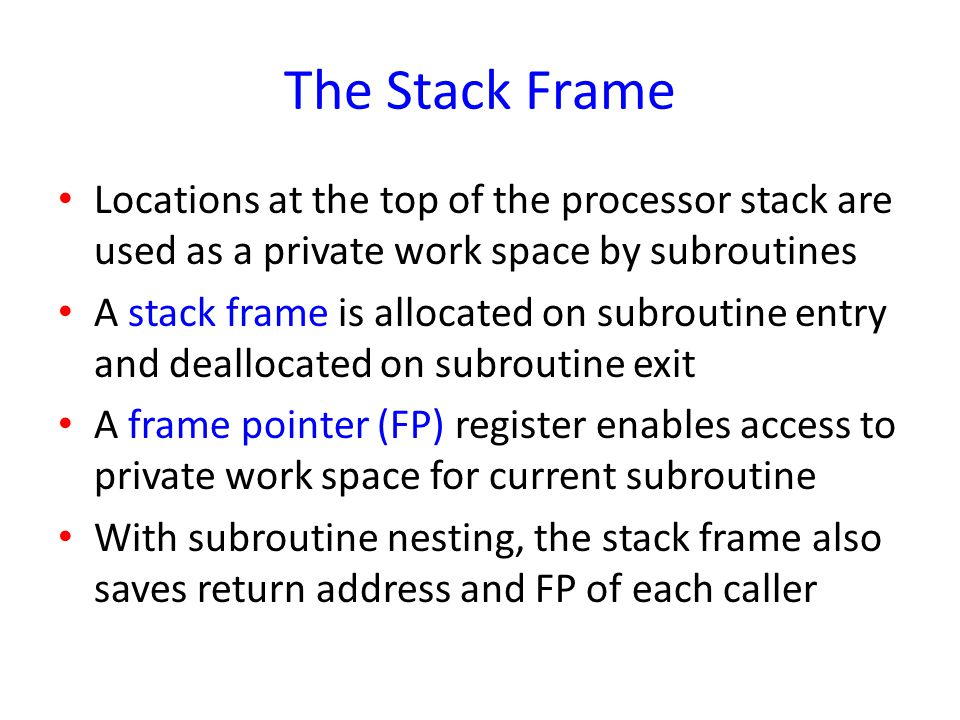 The Stack Frame Locations at the top of the processor stack are used as a private work space by subroutines.