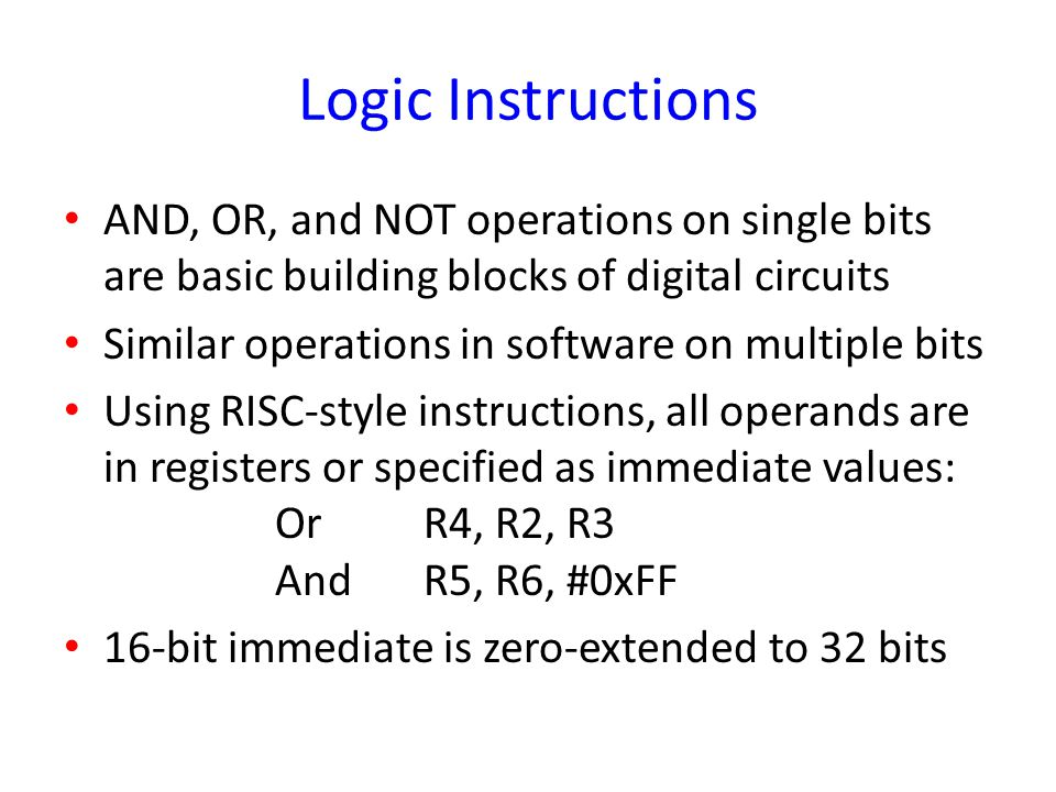 Logic Instructions AND, OR, and NOT operations on single bits are basic building blocks of digital circuits.