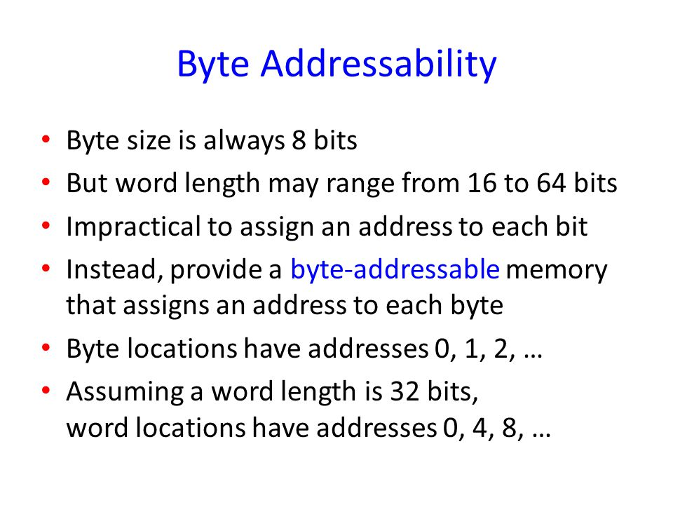 Byte Addressability Byte size is always 8 bits