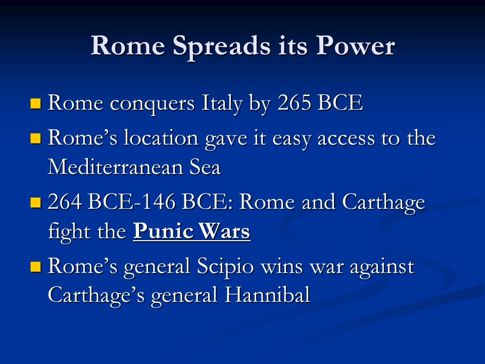 Rome Spreads its Power Rome conquers Italy by 265 BCE