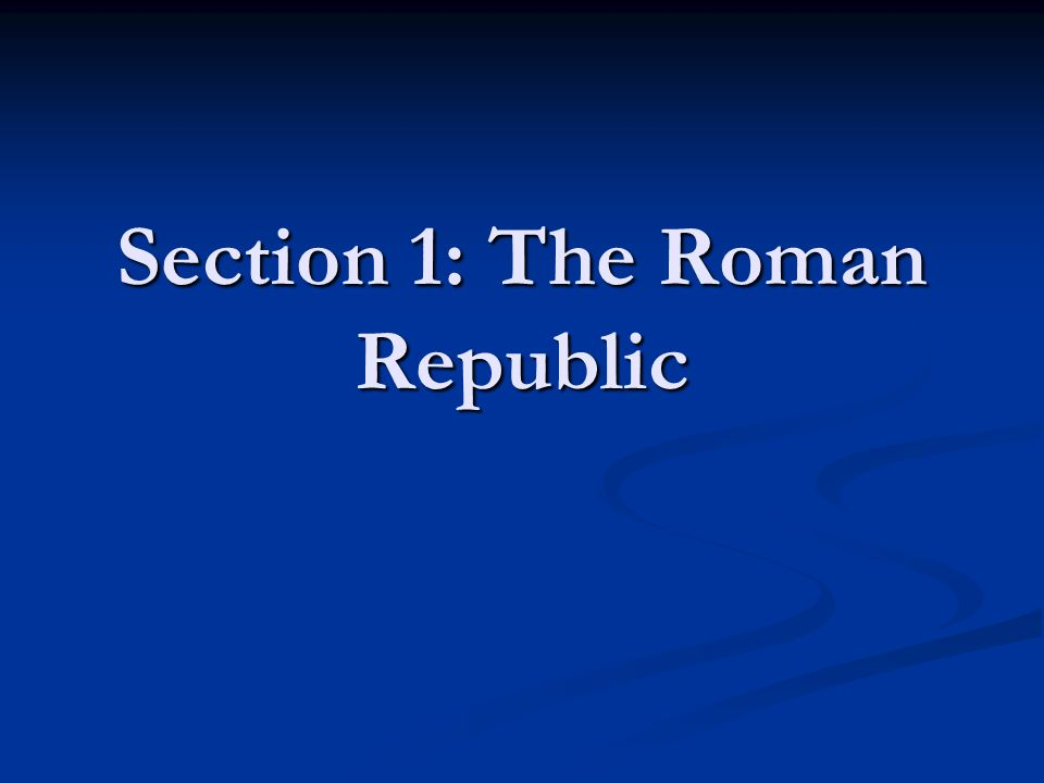 Section 1: The Roman Republic