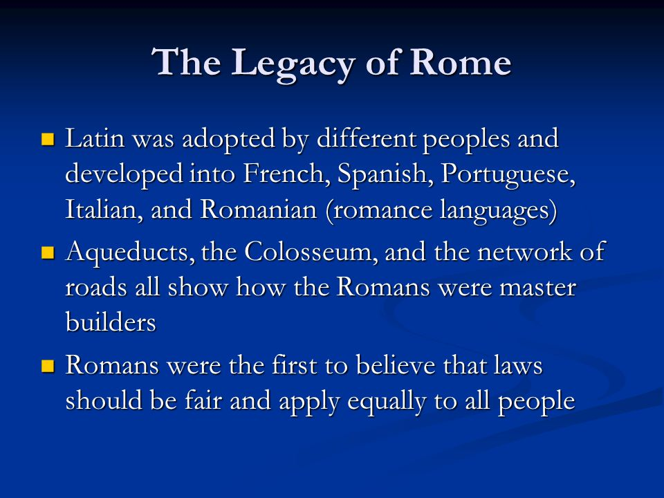 The Legacy of Rome Latin was adopted by different peoples and developed into French, Spanish, Portuguese, Italian, and Romanian (romance languages)