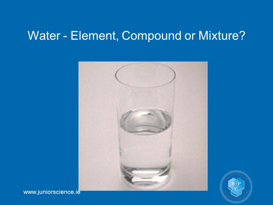Water - Element, Compound or Mixture