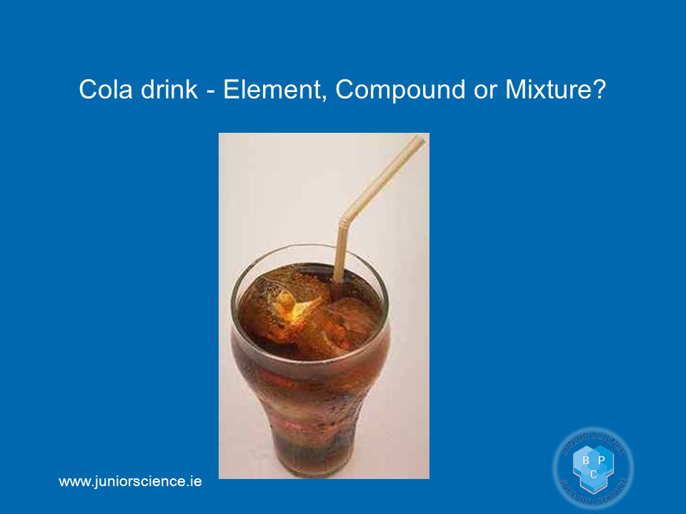 Cola drink - Element, Compound or Mixture