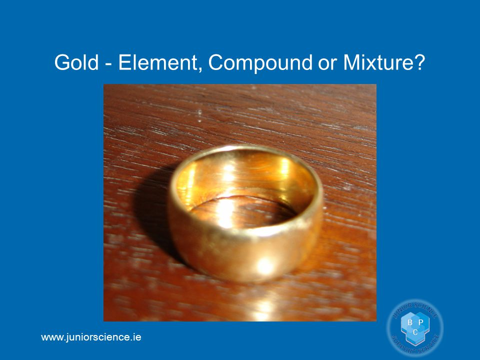 Gold - Element, Compound or Mixture