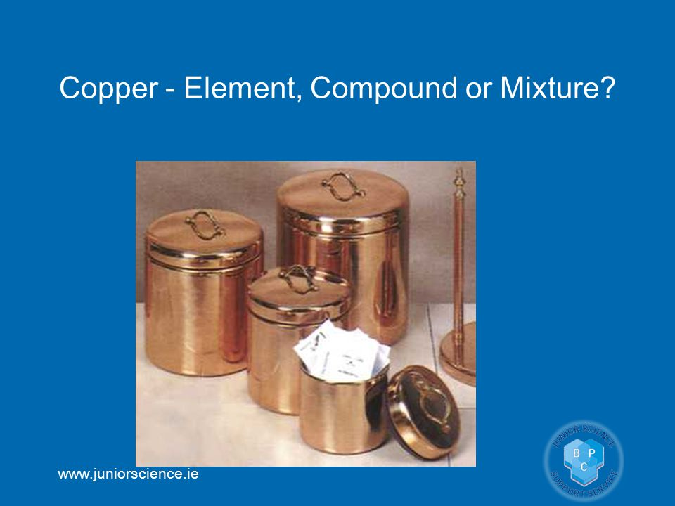 Copper - Element, Compound or Mixture