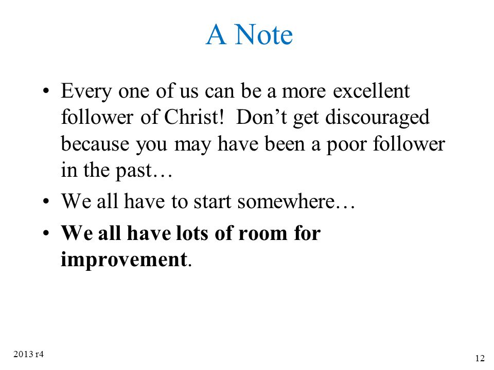 A Note Every one of us can be a more excellent follower of Christ! Don't get discouraged because you may have been a poor follower in the past…
