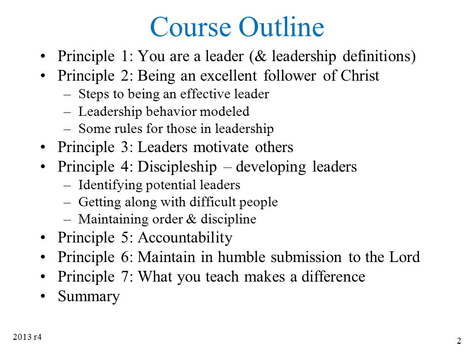 Course Outline Principle 1: You are a leader (& leadership definitions) Principle 2: Being an excellent follower of Christ.