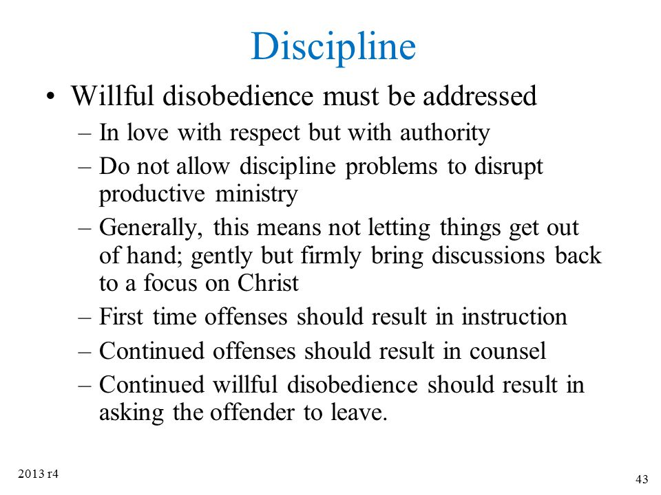 Discipline Willful disobedience must be addressed