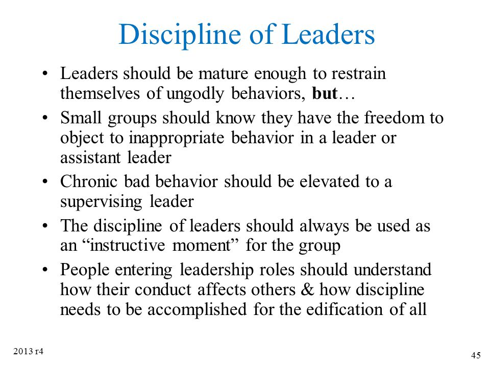 Discipline of Leaders Leaders should be mature enough to restrain themselves of ungodly behaviors, but…
