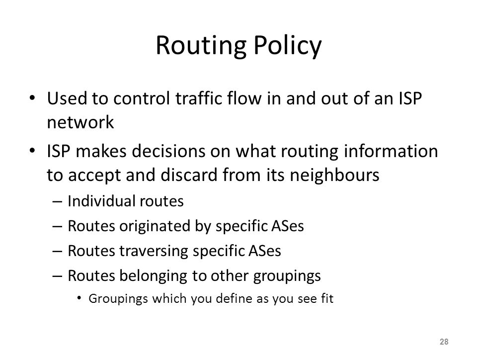 Routing Policy Used to control traffic flow in and out of an ISP network.