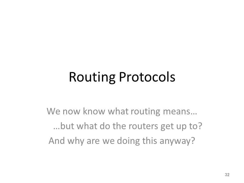Routing Protocols We now know what routing means…