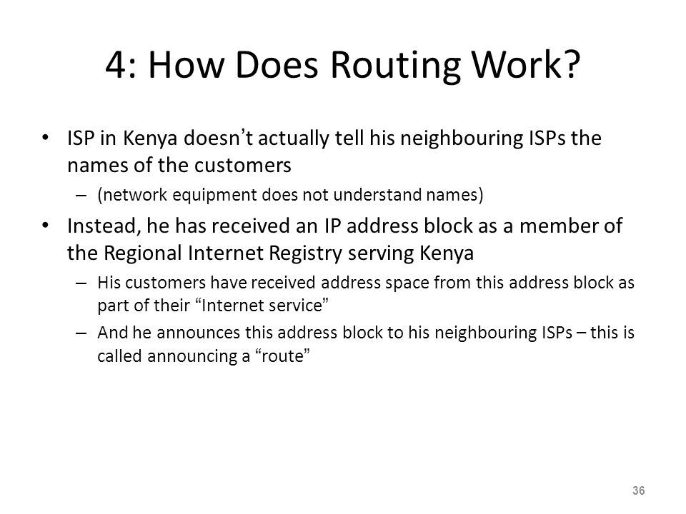 4: How Does Routing Work ISP in Kenya doesn't actually tell his neighbouring ISPs the names of the customers.