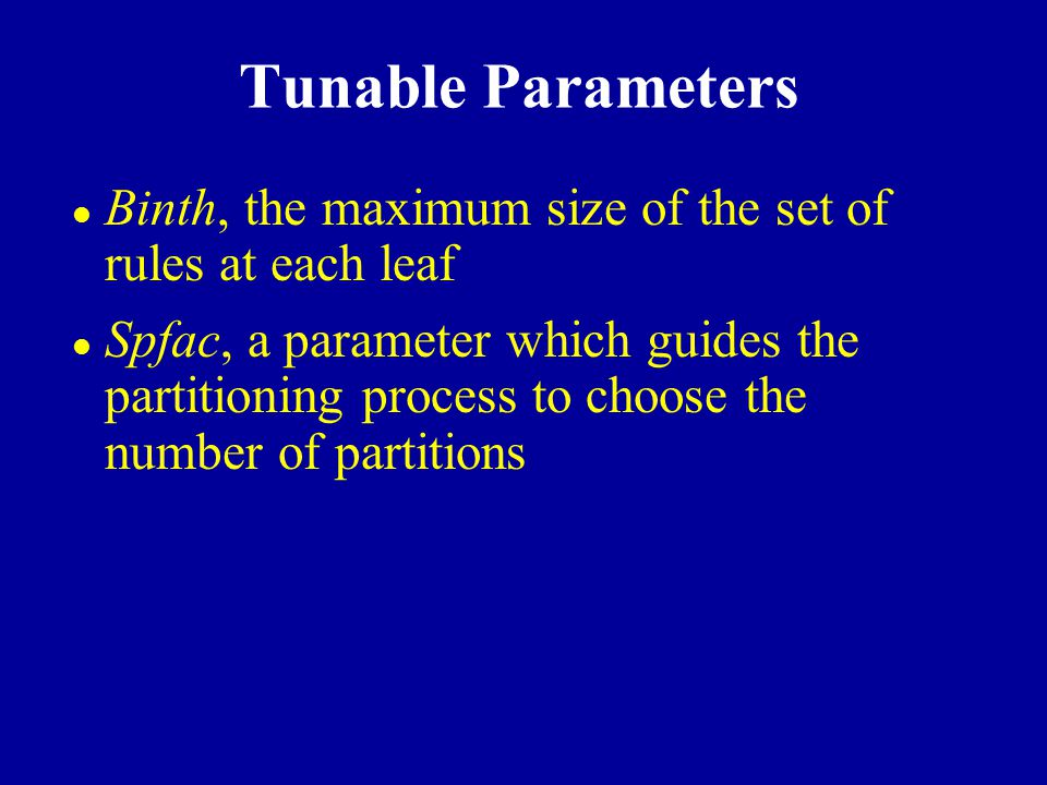 Tunable Parameters Binth, the maximum size of the set of rules at each leaf.
