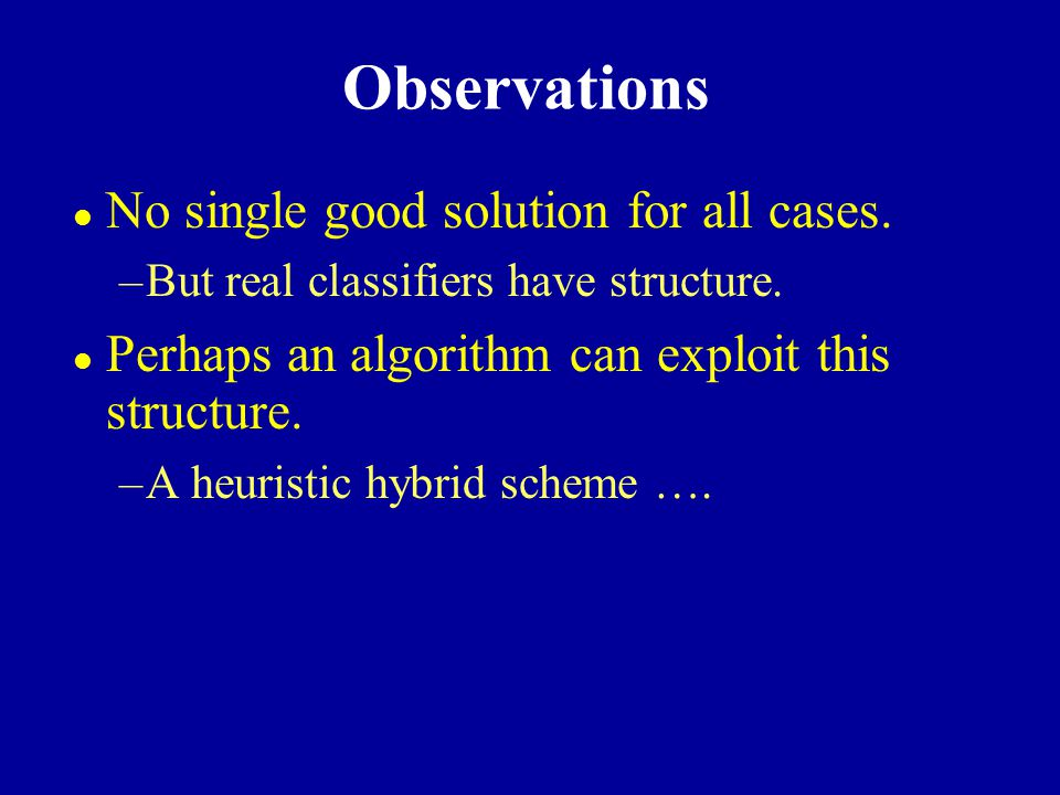 Observations No single good solution for all cases.