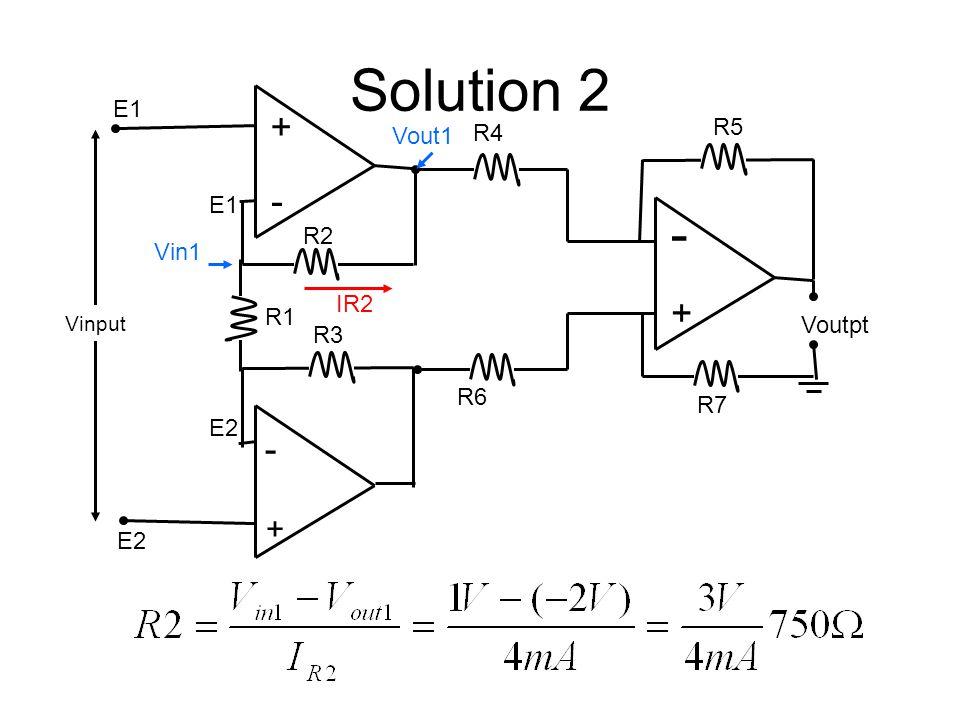Solution 2 - + - + - + E1 R5 Vout1 R4 E1 R2 Vin1 IR2 R1 Voutpt R3 R6