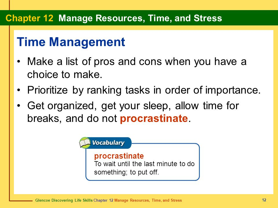 Time Management Make a list of pros and cons when you have a choice to make. Prioritize by ranking tasks in order of importance.