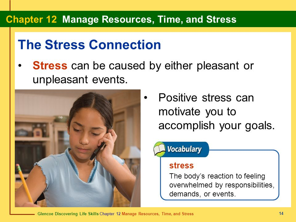 The Stress Connection Stress can be caused by either pleasant or unpleasant events. Positive stress can motivate you to accomplish your goals.