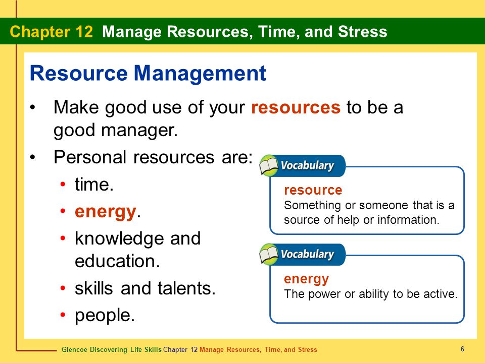 Resource Management Make good use of your resources to be a good manager. Personal resources are: