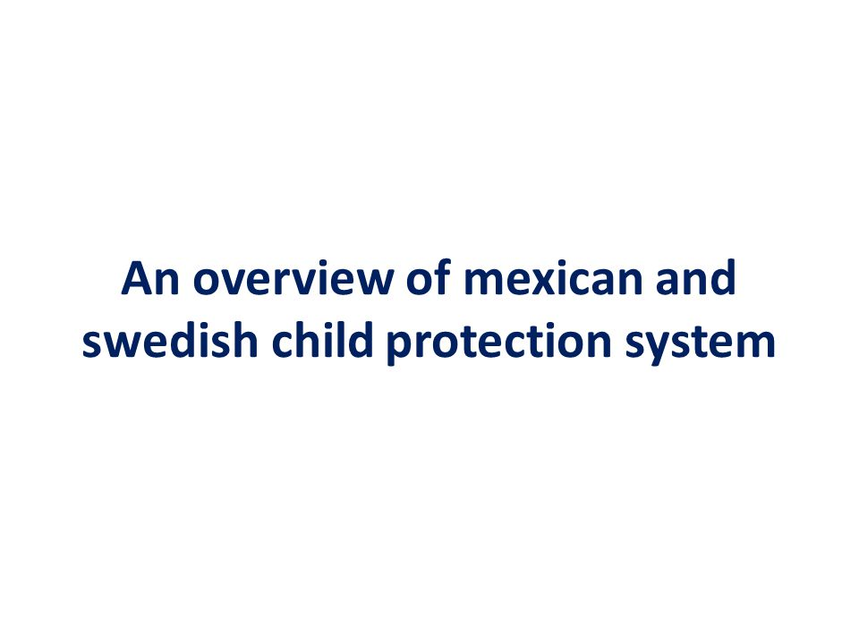 An overview of mexican and swedish child protection system
