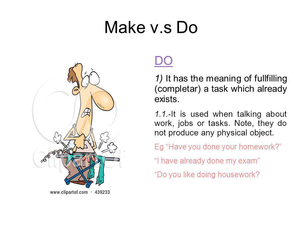 Make v.s Do DO. 1) It has the meaning of fullfilling (completar) a task which already exists.