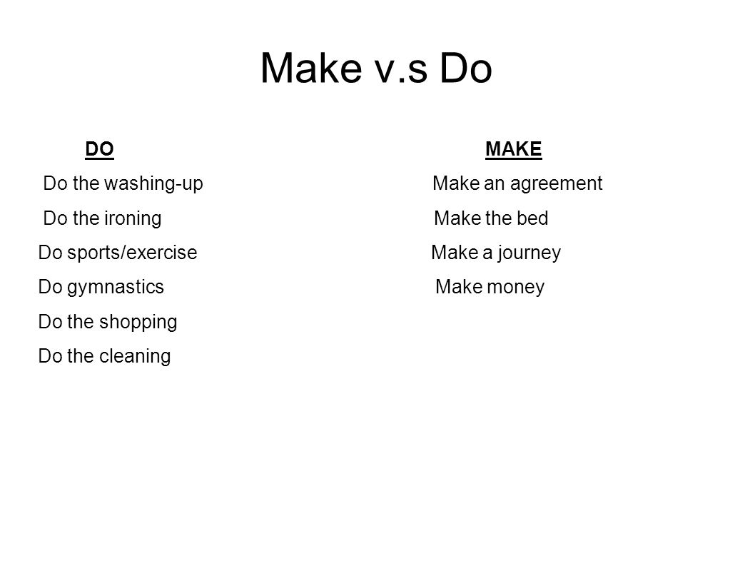 Make v.s Do DO MAKE Do the washing-up Make an agreement