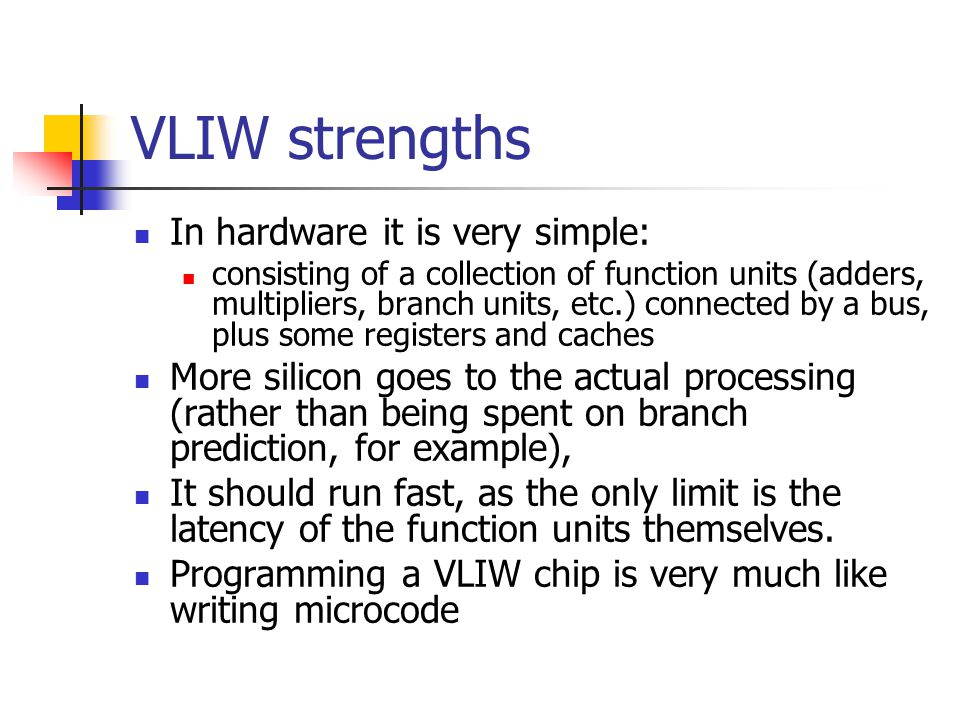 VLIW strengths In hardware it is very simple: