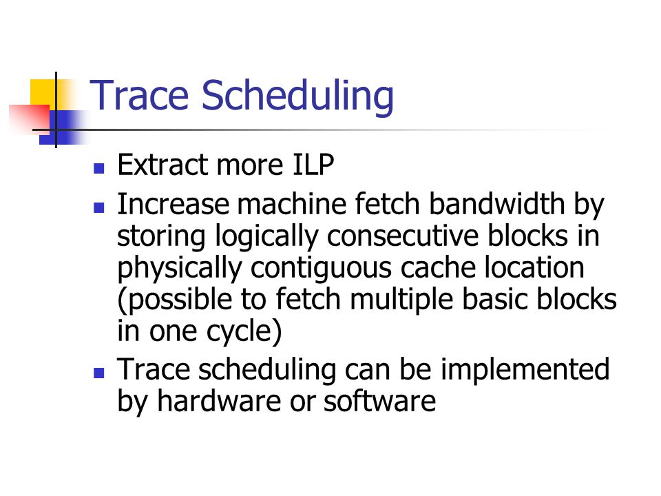 Trace Scheduling Extract more ILP