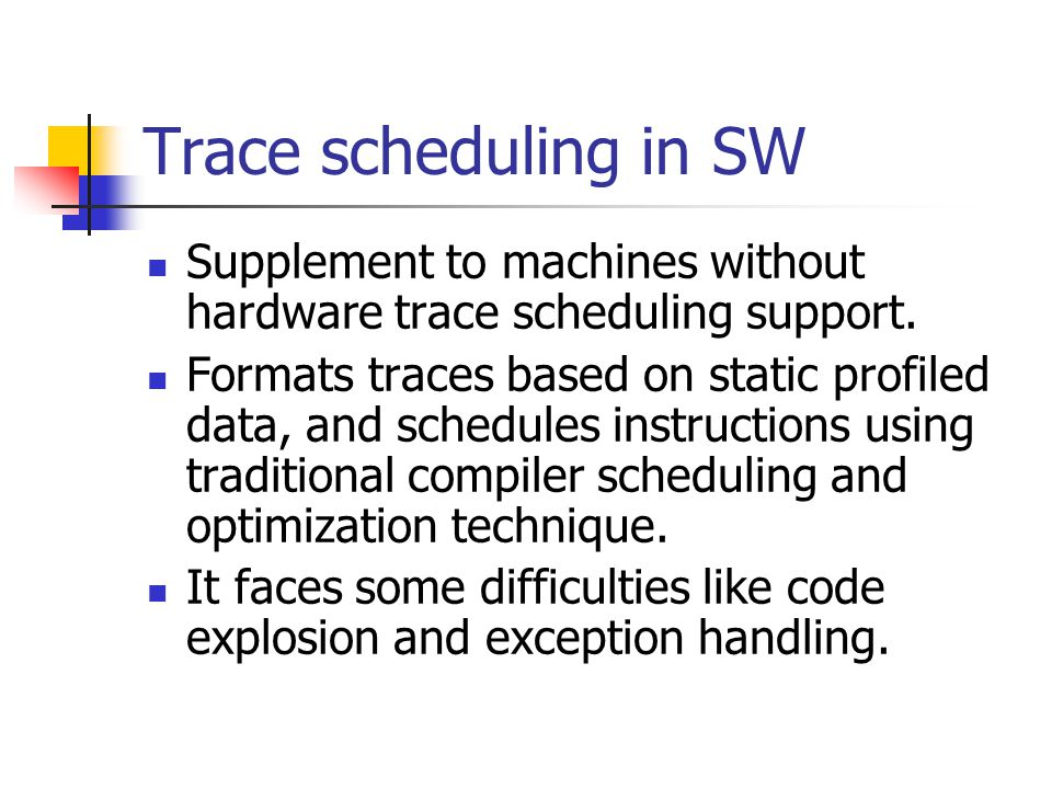 Trace scheduling in SW Supplement to machines without hardware trace scheduling support.