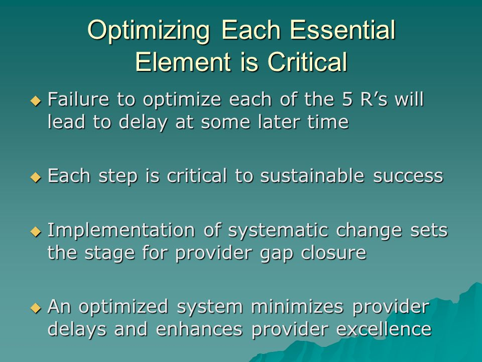 Optimizing Each Essential Element is Critical