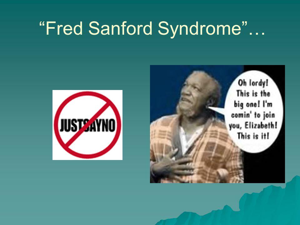 Fred Sanford Syndrome …