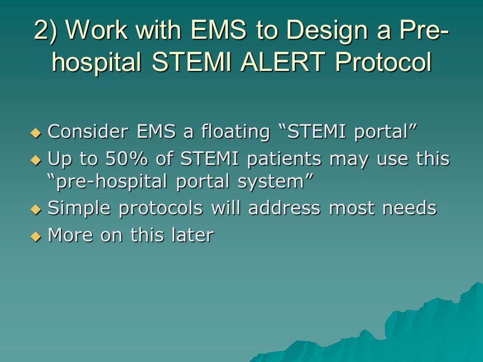 2) Work with EMS to Design a Pre-hospital STEMI ALERT Protocol