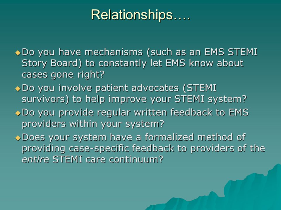 Relationships…. Do you have mechanisms (such as an EMS STEMI Story Board) to constantly let EMS know about cases gone right
